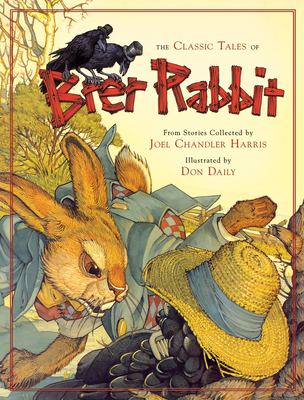 The Classic Tales of Brer Rabbit - Harris, Joel Chandler