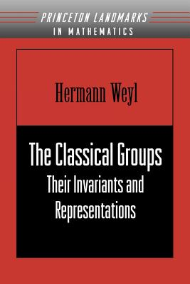 The Classical Groups: Their Invariants and Representations - Weyl, Hermann