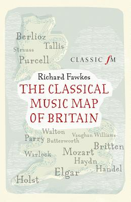 The Classical Music Map of Britain - Fawkes, Richard