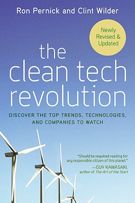 The Clean Tech Revolution: Discover the Top Trends, Technologies, and Companies to Watch - Pernick, Ron