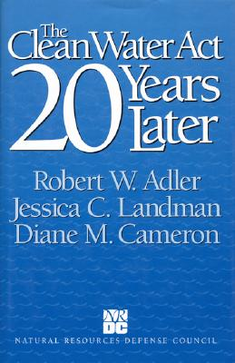 The Clean Water Act 20 Years Later - Adler, Robert