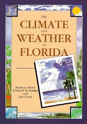 The Climate and Weather of Florida - Henry, James A, and Portier, Kenneth M, and Coyne, Jan