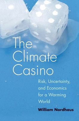 The Climate Casino: Risk, Uncertainty, and Economics for a Warming World - Nordhaus, William D, Professor
