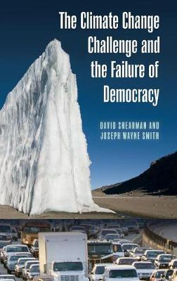 The Climate Change Challenge and the Failure of Democracy - Shearman, David, and Smith, Joseph Wayne