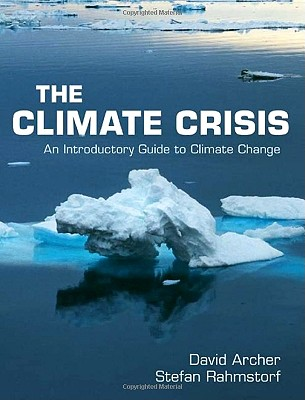 The Climate Crisis: An Introductory Guide to Climate Change - Archer, David, and Rahmstorf, Stefan