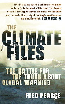 The Climate Files: The Battle for the Truth about Global Warming - Pearce, Fred