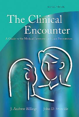 The Clinical Encounter: A Guide to the Medical Interview and Case Presentation - Billings, J Andrew, and Stoeckle, John D