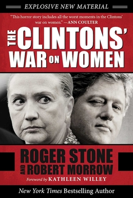 The Clintons' War on Women - Stone, Roger, and Morrow, Robert
