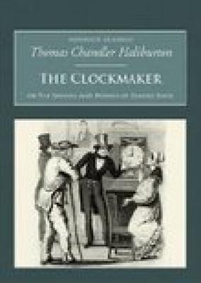 The Clockmaker: Or the Sayings and Doings of Samuel Slick - Haliburton, Thomas Chandler