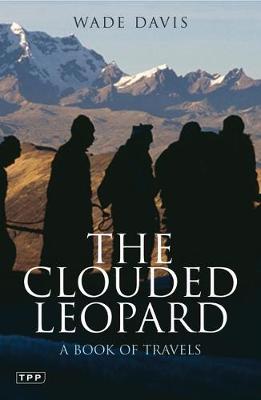 The Clouded Leopard: A Book of Travels - Davis, Wade, Professor, PhD