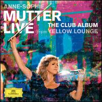 The Club Album: Live from Yellow Lounge - Anne-Sophie Mutter (violin); Lambert Orkis (piano); Mahan Esfahani (harpsichord); Nancy Zhou (violin);...