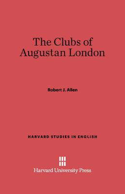 The clubs of Augustan London - Allen, Robert J