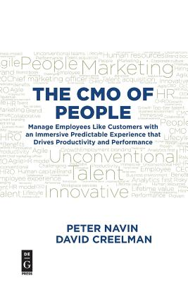The Cmo of People: Manage Employees Like Customers with an Immersive Predictable Experience That Drives Productivity and Performance - Navin, Peter, and Creelman, David
