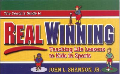 The Coach's Guide to Real Winning: Teaching Life Lessons to Kids in Sports - Shannon, John L