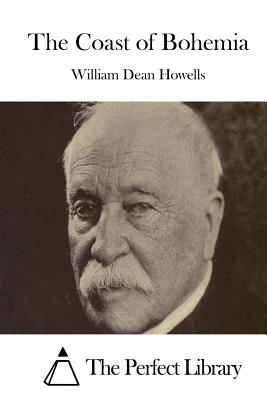 The Coast of Bohemia - Howells, William Dean, and The Perfect Library (Editor)
