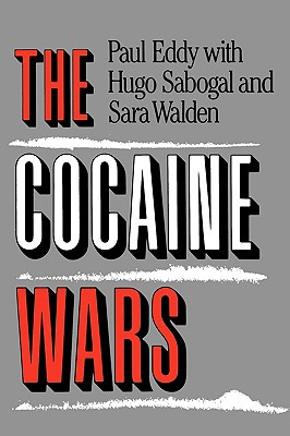 The Cocaine Wars - Eddy, Paul, and Sabogal, Hugo, and Walden, Sara