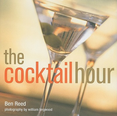 The Cocktail Hour - Reed, Ben, and Lingwood, William (Photographer)