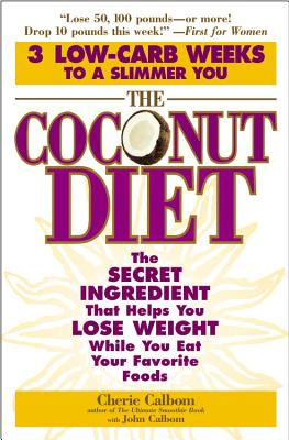 The Coconut Diet: The Secret Ingredient That Helps You Lose Weight While You Eat Your Favorite Foods - Calbom, Cherie, Msn, Cn, and Calbom, John