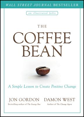 The Coffee Bean: A Simple Lesson to Create Positive Change - Gordon, Jon, and West, Damon