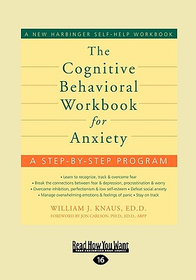 The Cognitive Behavioral Workbook for Anxiety - Knaus, William, Ed