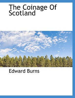 The Coinage of Scotland - Burns, Edward