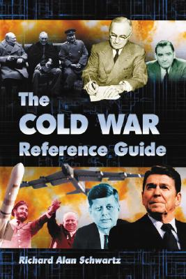 The Cold War Reference Guide: A General History and Annotated Chronology, with Selected Biographies - Schwartz, Richard Alan