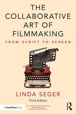 The Collaborative Art of Filmmaking: From Script to Screen - Seger, Linda