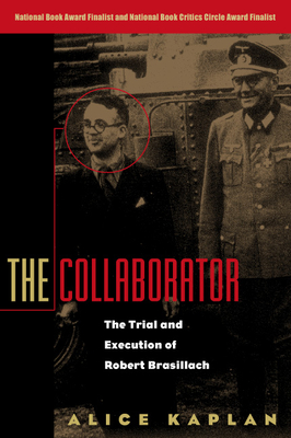 The Collaborator: The Trial and Execution of Robert Brasillach - Kaplan, Alice