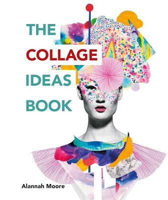 The Collage Ideas Book - Moore, Alannah