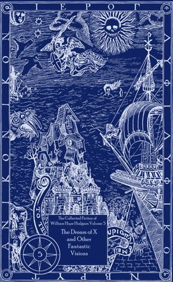 The Collected Fiction of William Hope Hodgson Volume 5: The Dream Of X & Other Fantastic Visions - Hodgson, William Hope
