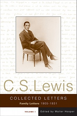 The Collected Letters of C. S. Lewis: Volume 1: Family Letters 1905-1931 - Lewis, C S