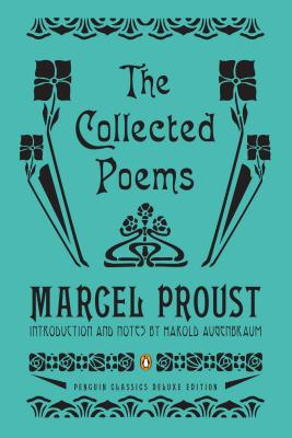 The Collected Poems: A Dual-Language Edition with Parallel Text (Penguin Classics Deluxe Edition) - Proust, Marcel, and Augenbraum, Harold (Introduction by)
