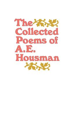 The Collected Poems of A. E. Housman - Housman, A E