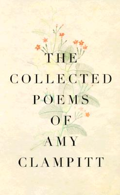 The Collected Poems of Amy Clampitt - Clampitt, Amy, Professor