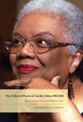 The Collected Poems of Lucille Clifton 1965-2010 - Clifton, Lucille, and Morrison, Toni (Foreword by), and Young, Kevin (Editor)