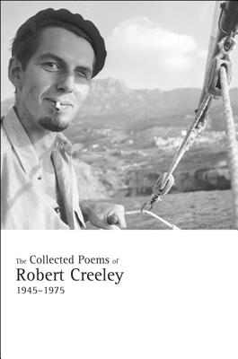 The Collected Poems of Robert Creeley, 1945-1975 - Creeley, Robert, and Creeley, Penelope