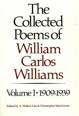 The Collected Poems of William Carlos Williams: 1909-1939 - Williams, William Carlos, and Litz, A Walton (Editor), and MacGowan, Christopher