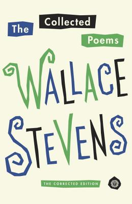 The Collected Poems: The Corrected Edition - Stevens, Wallace, and Serio, John N (Editor), and Beyers, Chris (Editor)