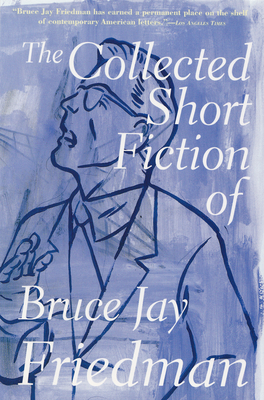 The Collected Short Fiction of Bruce Jay Friedman - Friedman, Bruce Jay