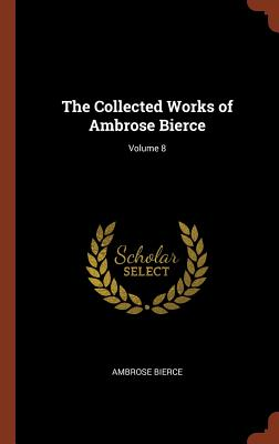 The Collected Works of Ambrose Bierce; Volume 8 - Bierce, Ambrose