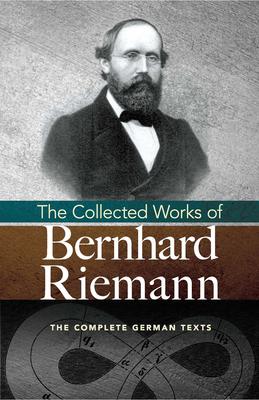 The Collected Works of Bernhard Riemann - Riemann, Bernhard