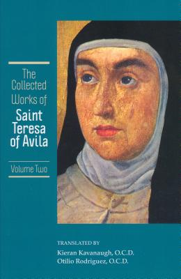 The Collected Works of St. Teresa of Avila, Vol. 2 - Kavanaugh, Kieran (Translated by), and Rodriguez, Otilio (Translated by), and Kavanaugh, Kieran (Introduction by)