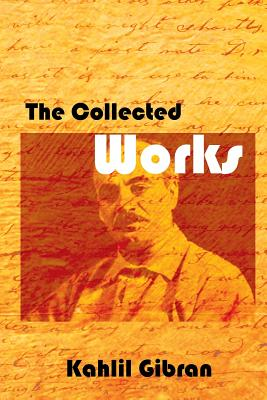 The Collected Works - Gibran, Kahlil