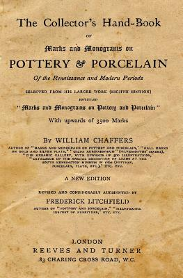 The Collector's Hand-Book of Marks and Monograms on Pottery & Porcelain: Of the Renaissanse and Modern Periods - Chaffers, William