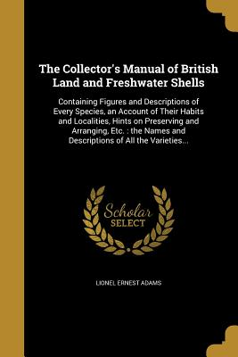 The Collector's Manual of British Land and Freshwater Shells - Adams, Lionel Ernest