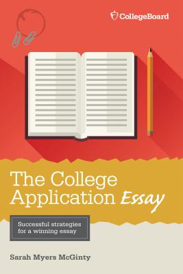 The College Application Essay - McGinty, Sarah Myers, Ph.D.