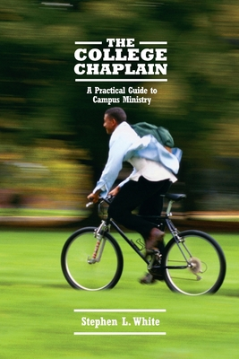 The College Chaplain: A Practical Guide to Campus Ministry - White, Stephen L