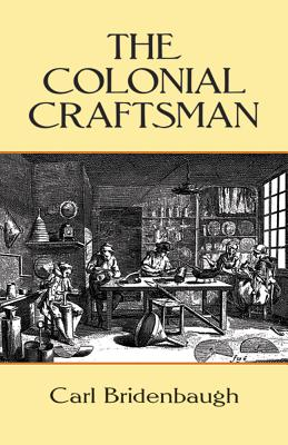 The Colonial Craftsman - Bridenbaugh, Carl
