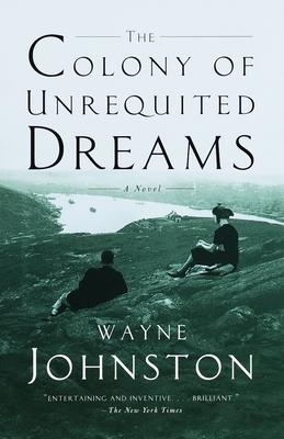 The Colony of Unrequited Dreams - Johnston, Wayne, Professor