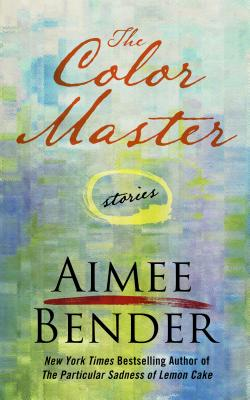 The Color Master: Stories - Bender, Aimee
